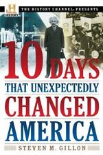 The History Channel Presents.. 10 Days That Unexpectedly Changed America