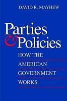 Parties and Policies. How the American Government Works by Mayhew, David R. (Pap