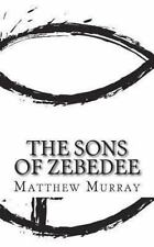 The Sons of Zebedee: A Biography of the Apostle James and John, Murray, Matthew,