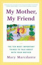 My Mother, My Friend : The Ten Most Important Things To Talk About With Your Mot
