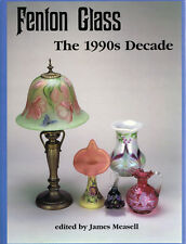 Fenton Glass : The 1990s Decade (2000, Hardcover) - James Measell, Editor