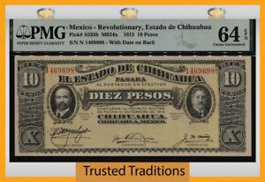 TT PK S535b 1915 MEXICO REVOLUTIONARY 10 PESOS PMG 64 EPQ CHOICE OVER 100 YEARS!