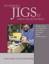 Essentials of Woodworking: Ingenious Jigs and Shop Accessories : Clever Ideas fo