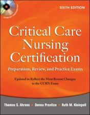 Critical Care Nursing Certification: Preparation, Review, and Practice Exams, Si