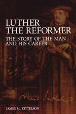 Luther the Reformer The Story of the Man and His Career James M. Kittelson Book