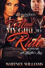 I Need My Girl to Ride with Me: a Hustler's Love by Whitney Williams (2017,...