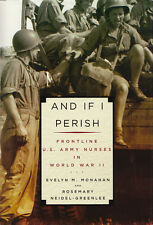 AND IF I PERISH: Frontline US Army Nurses in WWII by E. Monahan 2003 HC 1Ed
