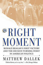 The Right Moment: Ronald Reagan's First Victory and the Decisive Turning Point i