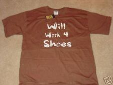 WILL WORK FOR SHOES T-Shirt NEW/TAG  FUNNY CUTE. MEDIUM