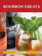 Bourbon Greats : Delicious Bourbon Recipes, the Top 65 Bourbon Recipes by Jo...