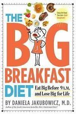 The Big Breakfast Diet: Eat Big Before 9 A.M. and Lose Big for Life, Daniela Jak