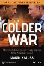 The Colder War:How the Global Energy Trade Slipped from America's Grasp - Katusa