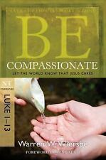 The BE Series Commentary: Be Compassionate (Luke 1-13) : Let the World Know That