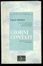 KLOBAS LUCIO GIORNI CONTATI IL SAGGIATORE 1994 BIBLIOTECA DELLE SILERCHIE 149