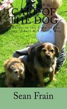 Care of the Dog : A Guide to the Care of the Puppy, Adult and Elderly Dog by...