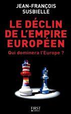 Le déclin de l'empire européen ; qui dominera l'Europe ? Susbielle J-f.