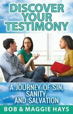 Discover Your Testimony : A Journey of Sin, Sanity, and Salvation by Bob Hays...