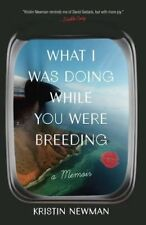 NEW What I Was Doing While You Were Breeding: A Memoir by Kristin Newman