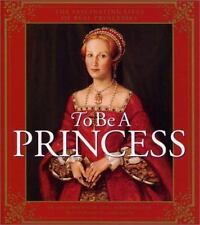 To Be a Princess by Laurie Coulter and Hugh Brewster (2001, Hardcover)