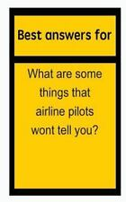 Best Answers for What Are Some Things That Airline Pilots Wont Tell You? by...