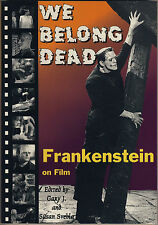G.& S.Svehla WE BELONG DEAD: FRANKENSTEIN ON FILM Midnight Press 1997 COME NUOVO
