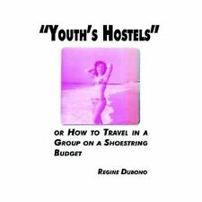 Youth's Hostels or How to Travel with a Group on a Shoe String Budget by...