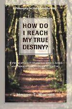 How Do I Reach My True Destiny : 9 Principles for Authentic Living and...