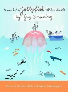 Never Hit a Jellyfish with a Spade: How to Surviv... by Browning, Guy 184354265X