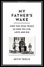 My Father's Wake: How the Irish Teach Us to Live, Love, and Die by Toolis, Kevin