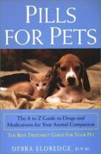 Pills For Pets: The A to Z Guide to Drugs and Medications for Your Animal Compan