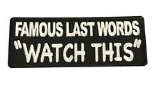 "Famous Last Words ""Watch This"" Iron On Patch Biker Cosplay Steampunk Patch"