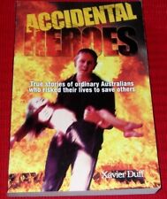 ACCIDENTAL HEROES ~ Xavier Duff ~ AUSTRALIANS RISKED THEIR LIVES TO SAVE OTHERS