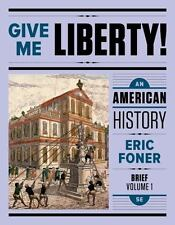 Give Me Liberty! Vol. 1 : An American History Eric Foner (2017, Paperback) Used