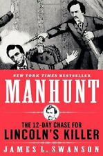 Manhunt: The 12-Day Chase for Lincolns Killer by James L. Swanson