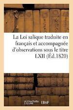 La Loi Salique Traduite en Francais et Accompagnee d'Observations Sous le...