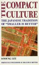 "The Compact Culture: The Japanese Tradition of ""Smaller Is Better"""