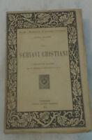 Paolo Allard - GLI SCHIAVI CRISTIANI - 1916 -1° Ed. Libreria Editrice Fiorentina