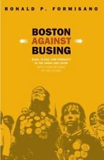 Boston Against Busing : Race, Class, and Ethnicity in the 1960s and 1970s by...