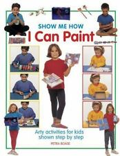 Show Me How : I Can Paint by Petra Boase (2016, Hardcover)