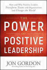 The Power of Positive Leadership: How and Why Positive Leaders Transform Teams and Organizations and Change the World by Jon Gordon (Hardback, 2017)