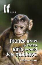 If... Money Grew on Trees, Girls Would Date Monkeys by Nishan Panwar (2014,...