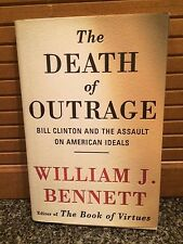 The Death of Outrage : Bill Clinton and the Assault on American Ideals-hardback