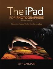 The iPad for Photographers: Master the Newest Tool in your Camera Bag (2nd