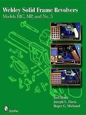 Webley Solid Frame Revolvers: Models RIC, MP, and No. 5 by Joel Black...