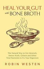 Heal Your Gut with Bone Broth: The Natural Way to get Minerals, Amino Acids, Gel