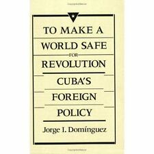 To Make a World Safe for Revolution: Cuba's Foreign Policy (Center for Internati