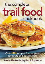 The Complete Trail Food Cookbook: Over 300 Recipes for Campers, Canoeists and Ba