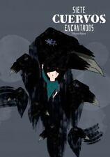 Siete Cuervos Encantados : Sobre la Tenacidad y Otras Maravillas by Maka Bara...