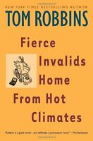 Fierce Invalids Home From Hot Climates by Tom Robbins