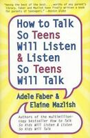 How To Talk So Teens Will Listen And Listen So Teens Will Talk: By Adele Fabe...